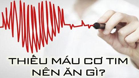 Thiếu máu cơ tim - bác sĩ khuyên nên ăn gì để bệnh nhanh thuyên giảm?