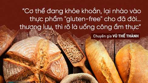 Chuyên gia Vũ Thế Thành: Gluten không phải chất độc, nếu độc thì uống bia, ăn bánh mì
