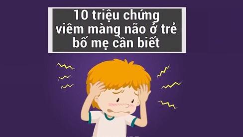 Khi trẻ có 10 dấu hiệu này, bố mẹ phải nghĩ ngay đến viêm màng não, rất nguy hiểm