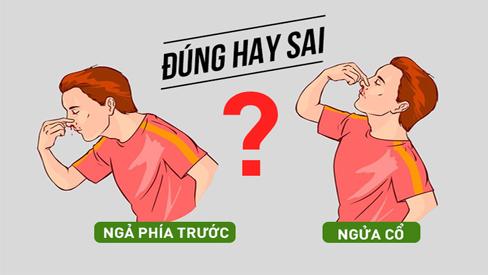 Chuyên gia chỉ rõ nên ngả phía trước hay ngửa đầu ra sau khi chảy máu cam
