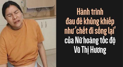 Hành trình đau đẻ khủng khiếp như 'chết đi sống lại' của Nữ hoàng tốc độ Vũ Thị Hương