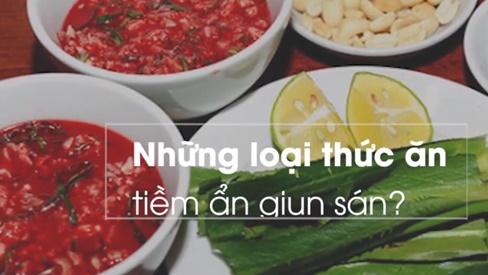 Thói quen ăn uống xấu của người Việt gây nguy cơ mắc bệnh giun sán cực cao