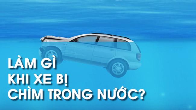 Làm thế nào để thoát ra an toàn khi ô tô bị chìm trong nước?