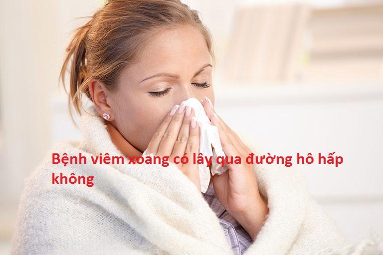 Bệnh viêm xoang có lây qua đường hô hấp không?-1