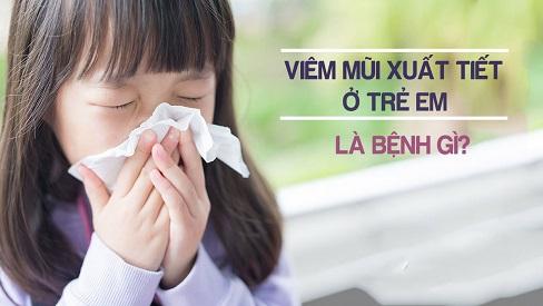 Phụ huynh cần chú ý bệnh viêm mũi xuất tiết ở trẻ em