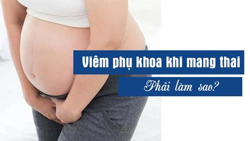 Mắc bệnh phụ khoa khi mang thai có nguy hiểm không? Cách điều trị và phòng ngừa
