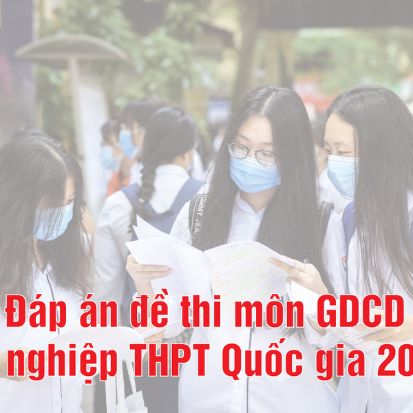 Đáp án đề thi môn GDCD tốt nghiệp THPT 2020 chuẩn nhất mã đề 309