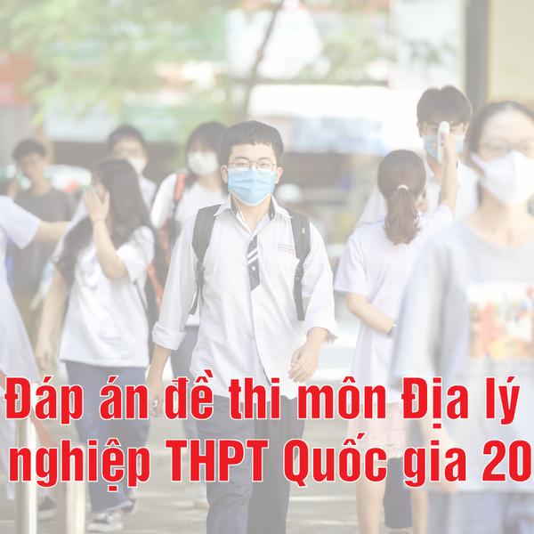 Đáp án môn Địa lý chính thức của bộ GD&ĐT thi tốt nghiệp THPT năm 2020 tất cả 24 mã đề