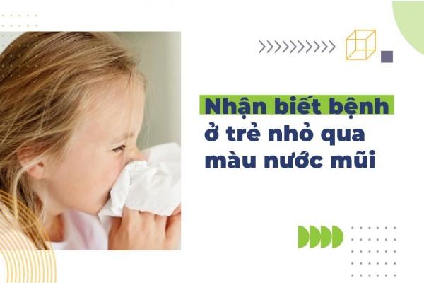 Nhận biết bệnh ở trẻ nhỏ qua màu nước mũi