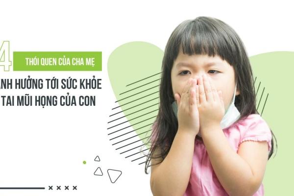 4 thói quen của cha mẹ ảnh hưởng tới sức khỏe tai mũi họng của con