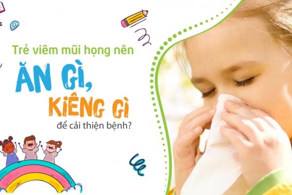 Trẻ viêm mũi họng nên ăn gì, kiêng gì để cải thiện bệnh?