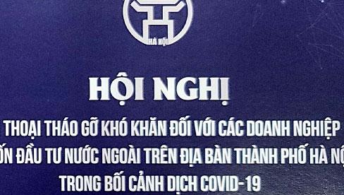 Hà Nội: Sáng mai 19/10, sẽ diễn ra hội nghị đối thoại, tháo gỡ khó khăn đối với các doanh nghiệp có vốn đầu tư nước ngoài